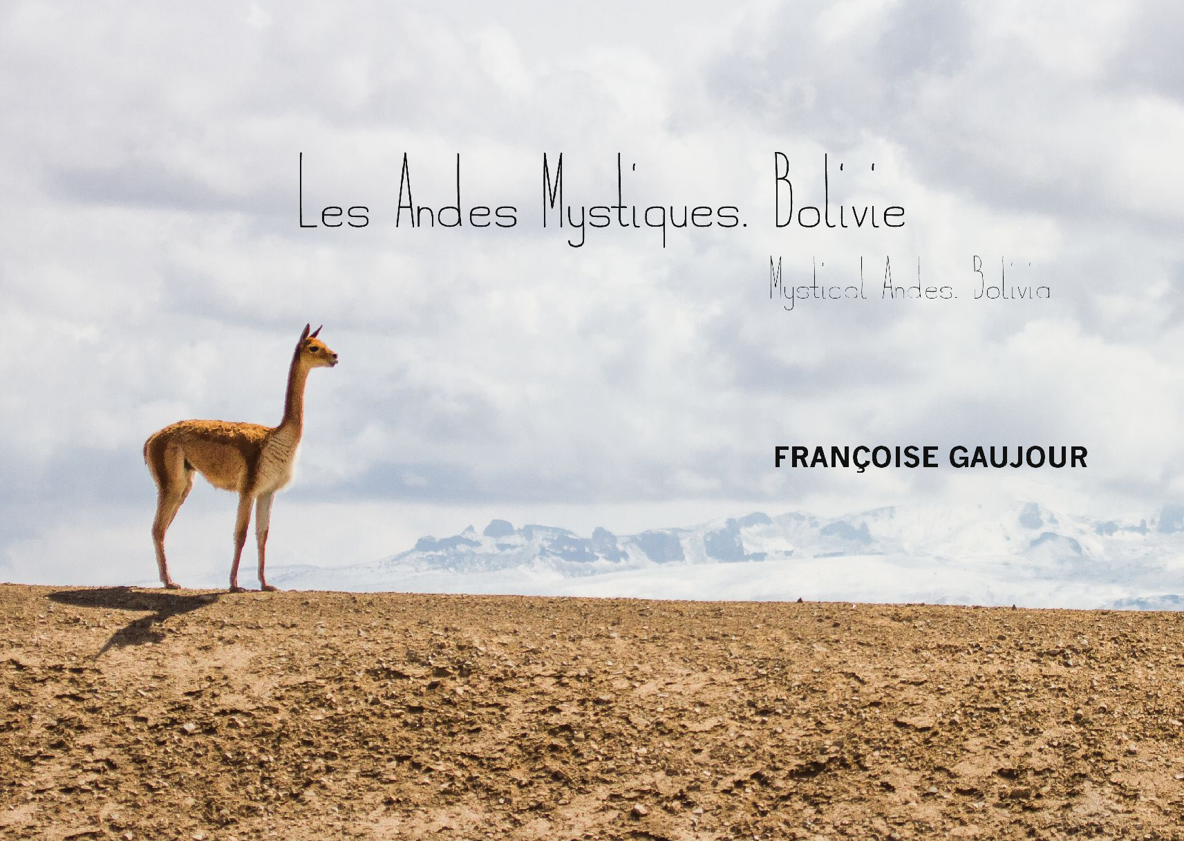 """""""Les Andes Mystiques. Bolivie"""" - Françoise Gaujour"""